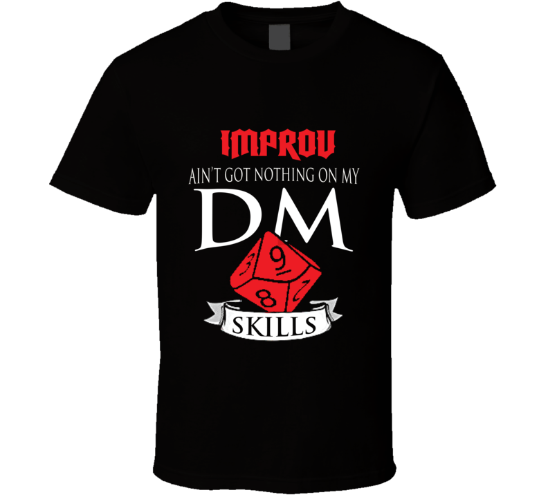 Improv Ain't Got Nothing On My D&d Dm Skills Perfect Gift Dungeons And Dragons Players T Shirt