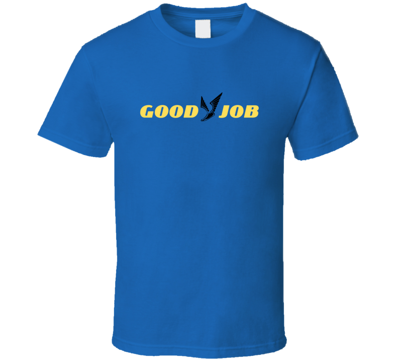 Good Job Goodyear Against Trump Maga Blm Support Gift T Shirt