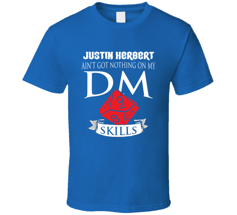Justin Herbert Ain't Got Nothing On My Dm Skills Los Angeles Football Fan T Shirt