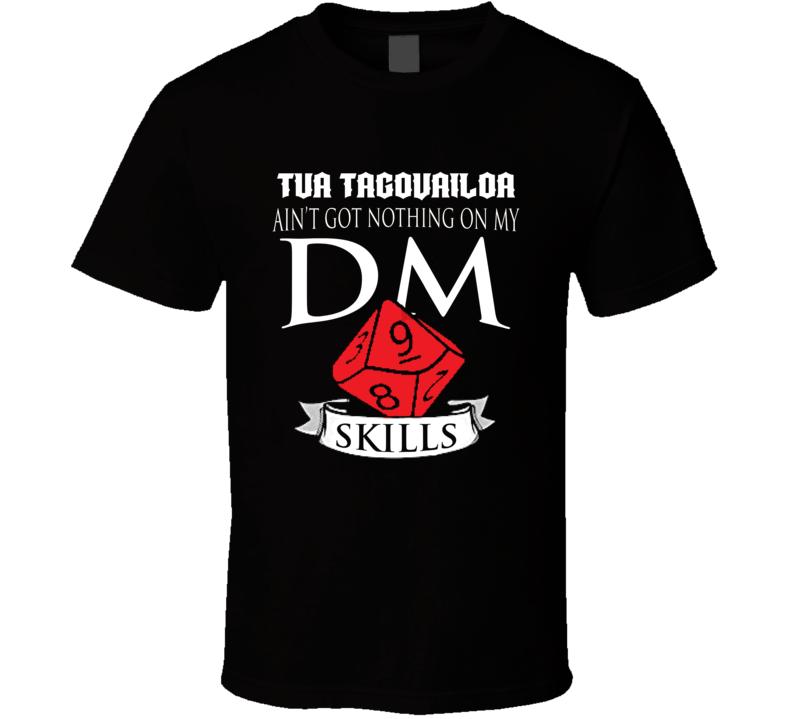 Tua Tagovailoa Ain't Got Nothing On My Dm Skills Miami Football Fan T Shirt