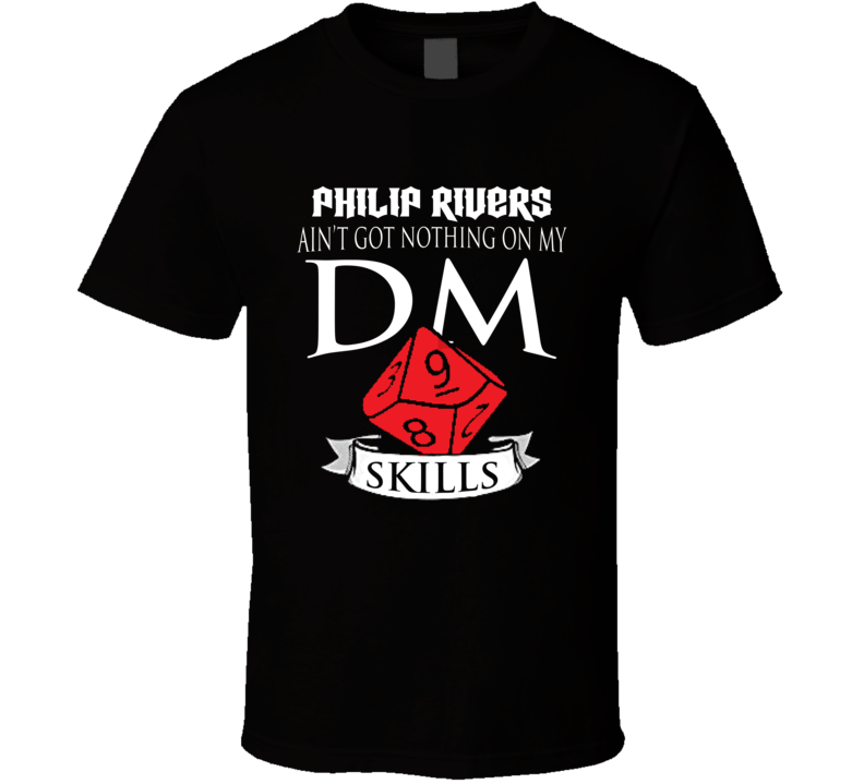 Philip Rivers Ain't Got Nothing On My Dm Skills Indianapolis Football Fan T Shirt