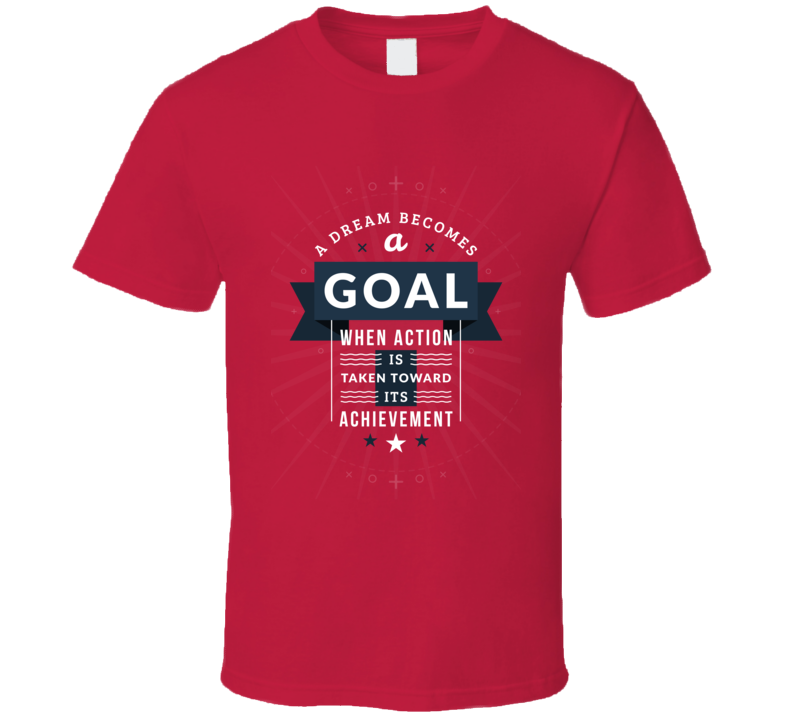 A Dream Becomes A Goal With Actioninspirational Motivational Encouraging Quote T Shirt
