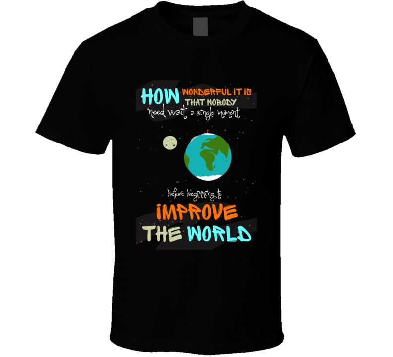 Improve The World Inspirational Motivational Encouraging Quote T Shirt