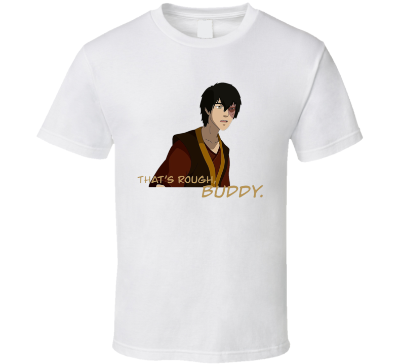 That's Rough Buddy Cool Avatar Zuko Fan Gift T Shirt