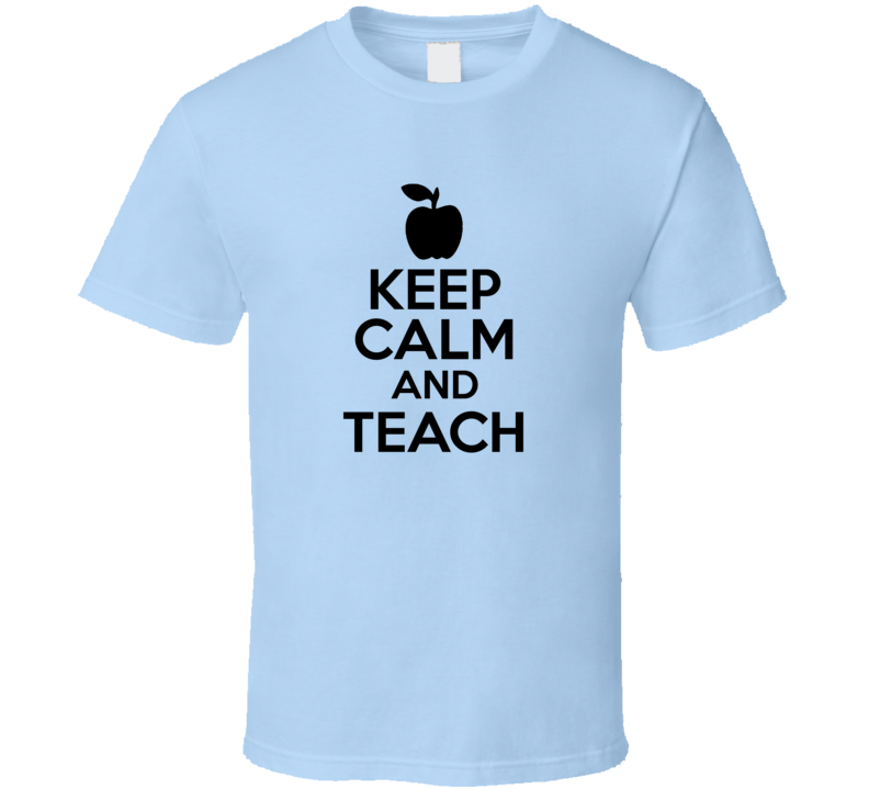 Keep Calm And Teach Parody Teacher Gift Black Text T Shirt