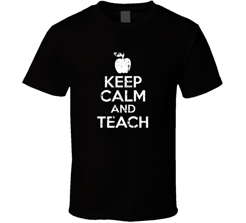 Keep Calm And Teach Parody Teacher Gift Aged Text T Shirt