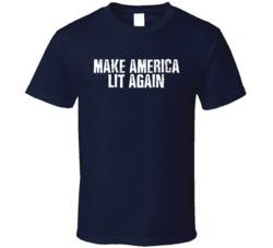 Make America Lit Again Tee Funny Patriotic American USA 4th of July US T Shirt