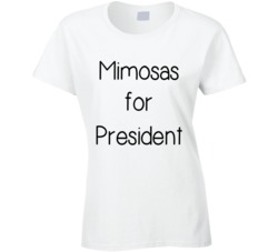 Mimosas For President Funny Presidential Election 2016 US Brunch Fashion T Shirt