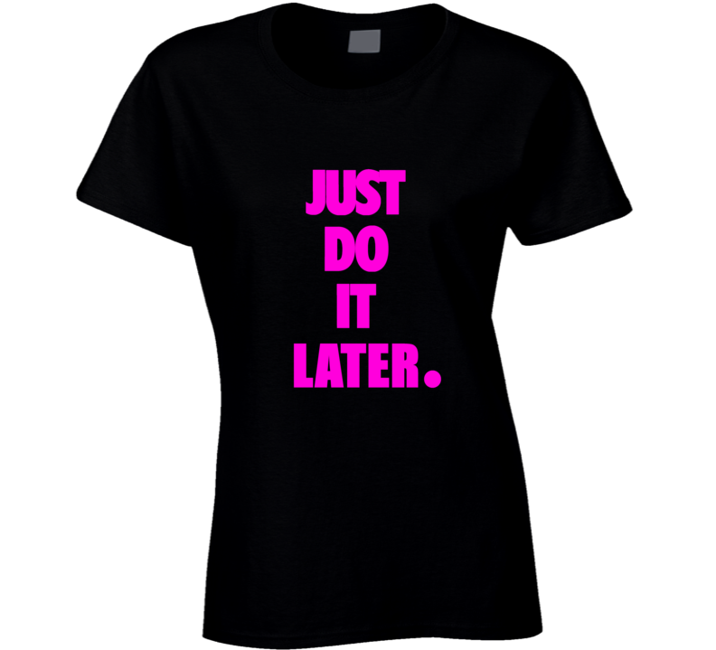 Just Do It Later Pink Font T Shirt