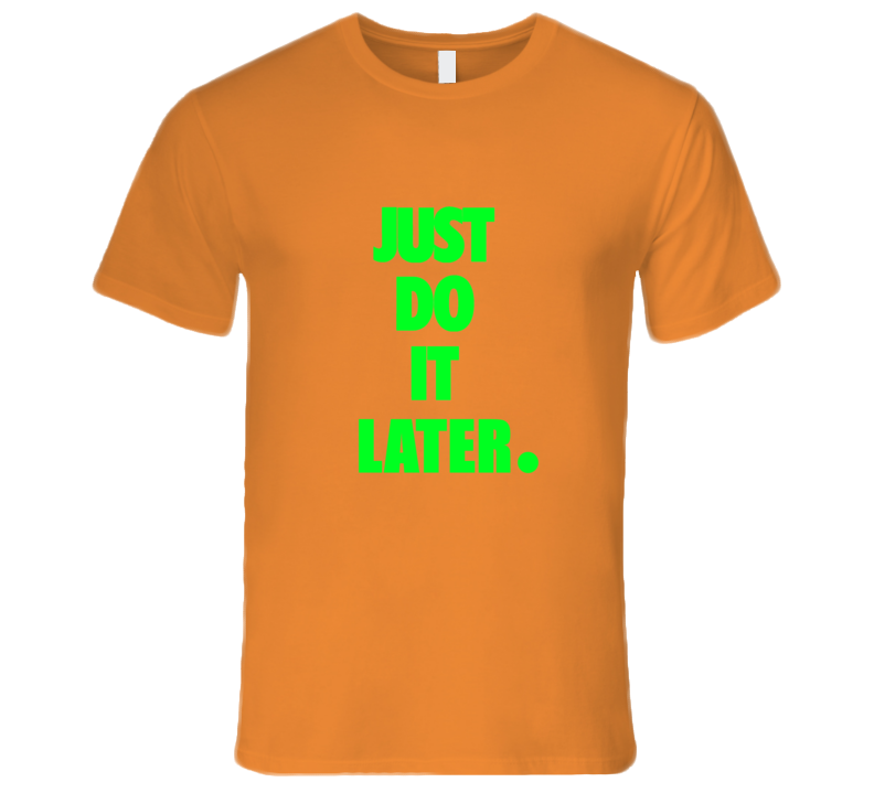 Just Do It Later Lime Green Font T Shirt