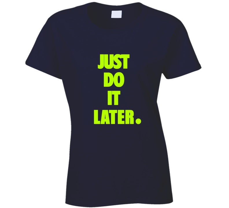 Just Do It Later Yellow Font T Shirt