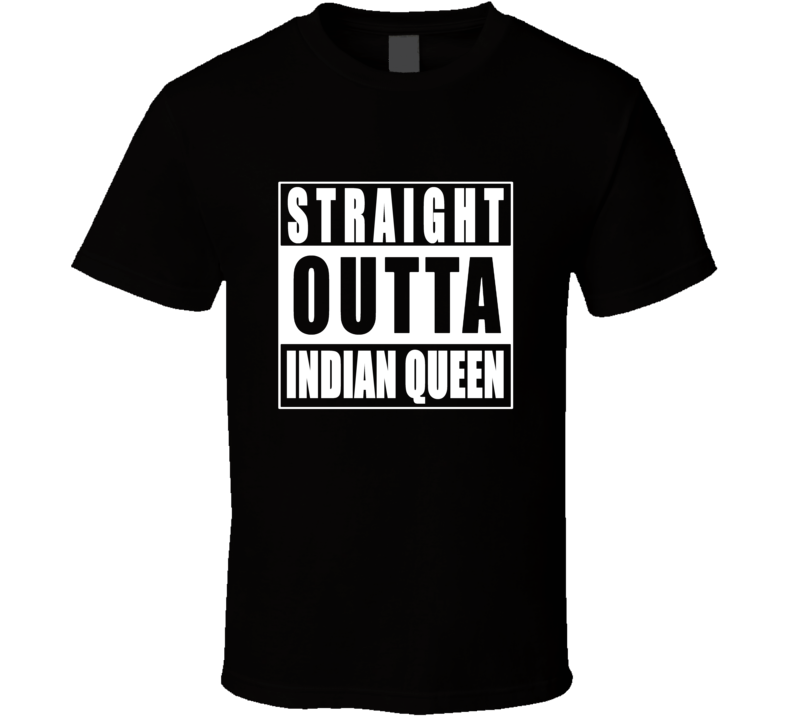 Straight Outta Indian Queen T Shirt