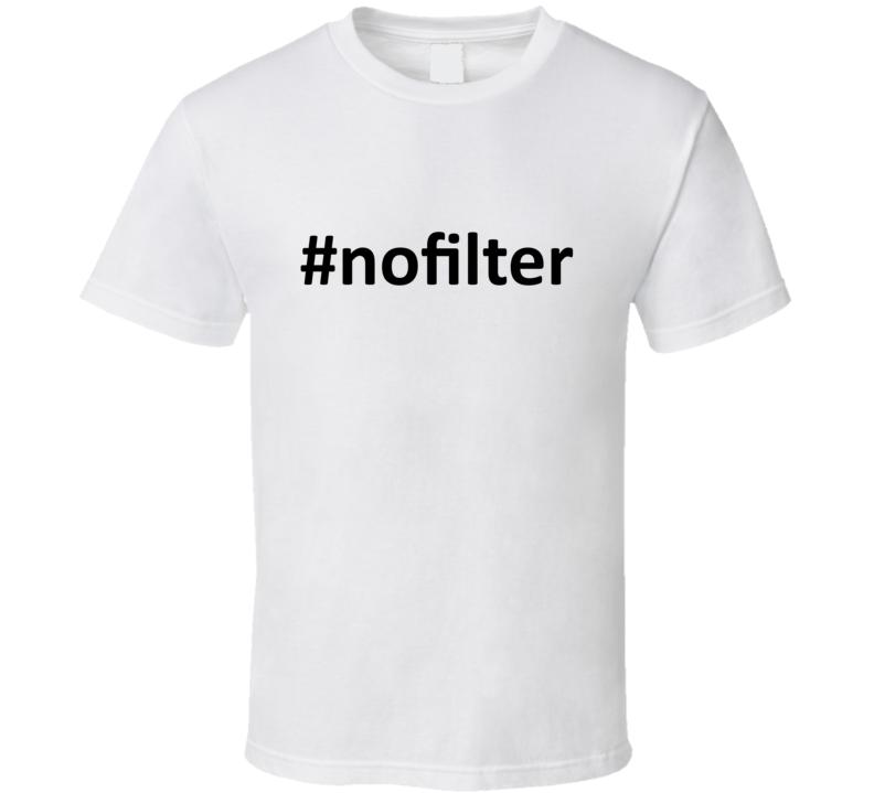 No Filter T Shirt
