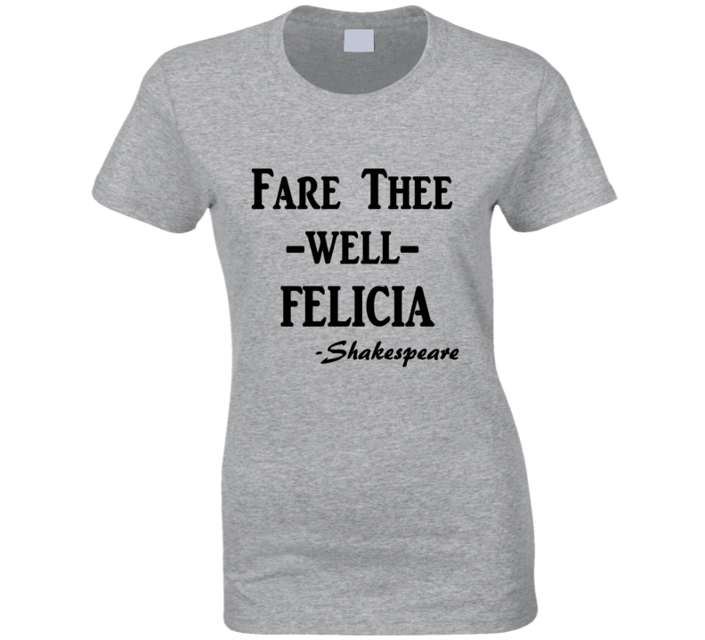 Fare Thee Well Felicia T Shirt