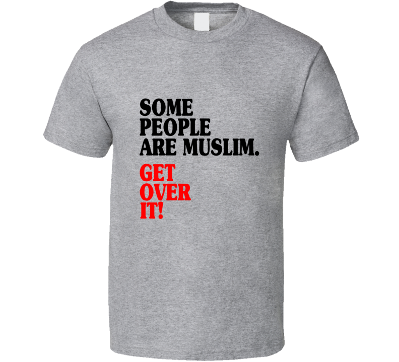 Some People Are Muslim Get Over It T Shirt