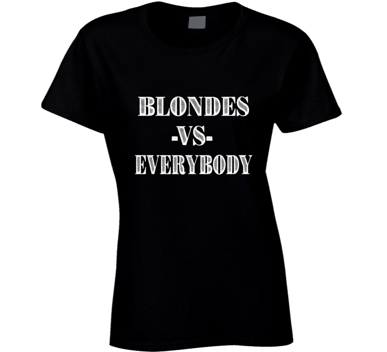 Blondes Vs Everybody T Shirt
