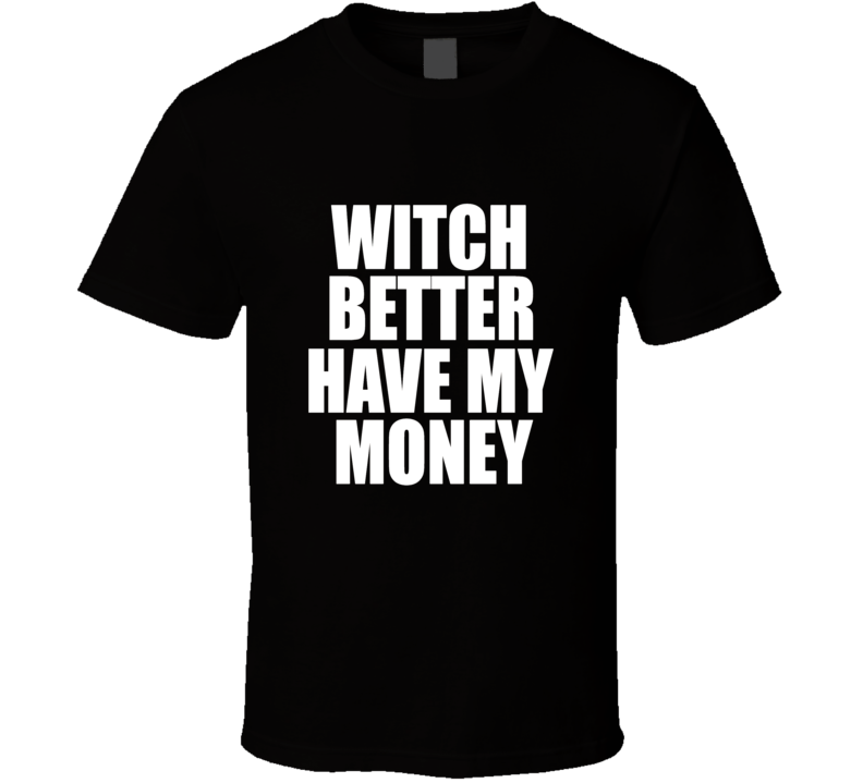 Witch Better Have My Money Funny Awesome Halloween Costume T Shirt