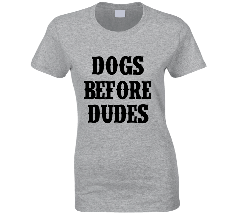 Dogs Before Dudes Funny Animal Lover  T Shirt