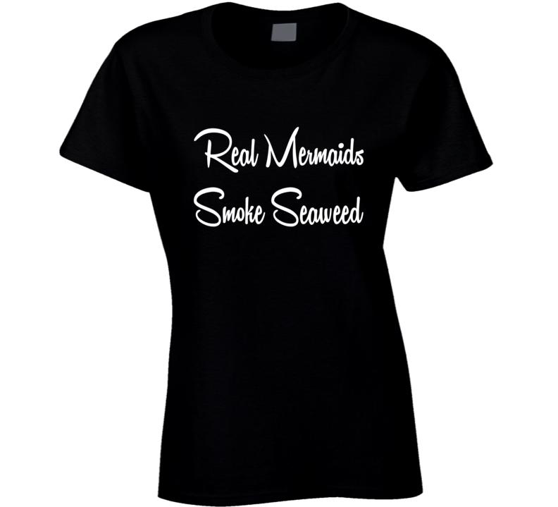 Real Mermaids Smoke Seaweed Tee Trendy Funny T Shirt