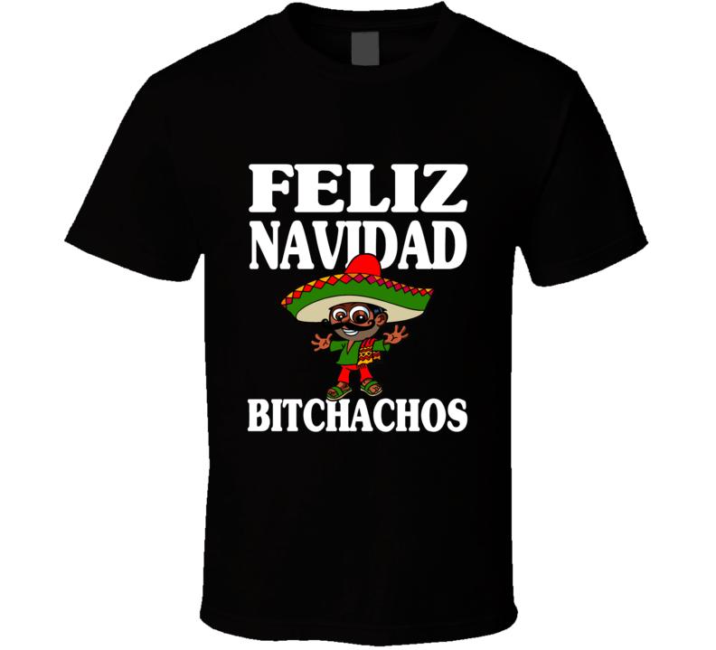 Feliz Navidad Bitchachos Tee Funny Spanish Christmas T Shirt