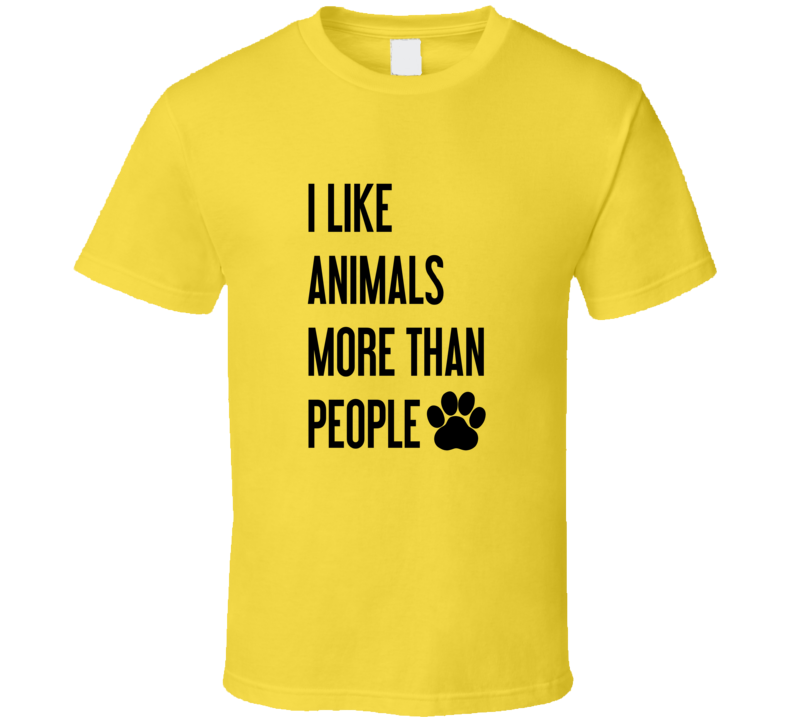 I Like Animals More Than People Tee Animal Love T Shirt