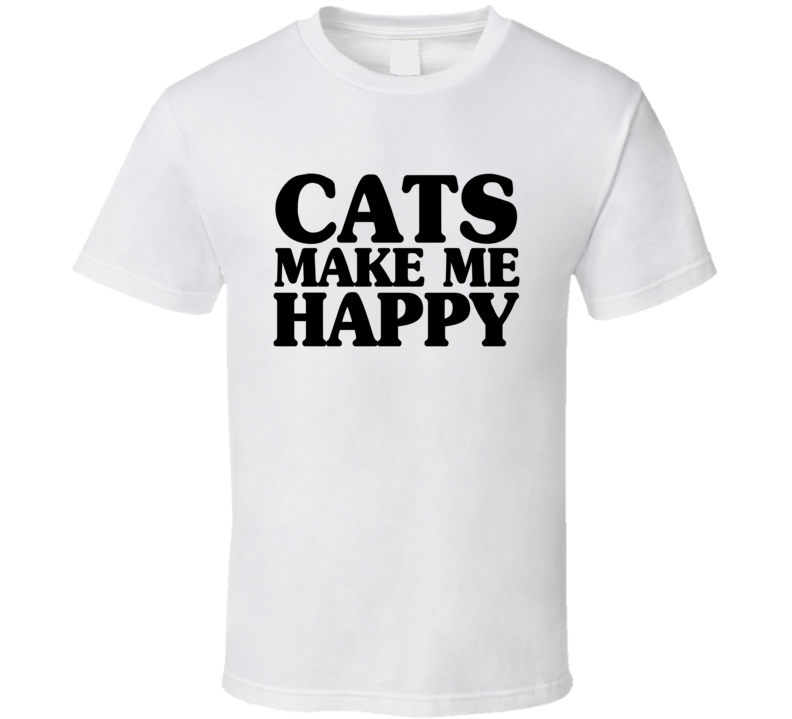 Cats Make Me Happy Tee Funny Animal Lover T Shirt