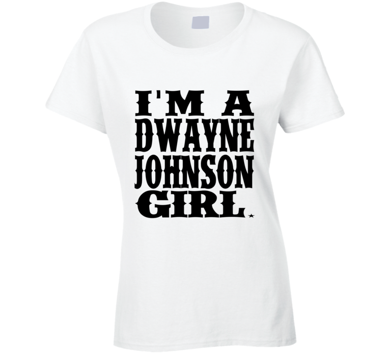 I'm A Dwayne Johnson Girl Tee The Rock T Shirt