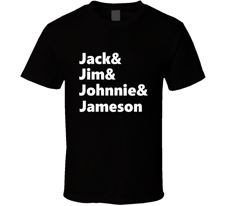 Jack Jim Johnnie Jameson Tee Funny Drinking Whiskey T Shirt