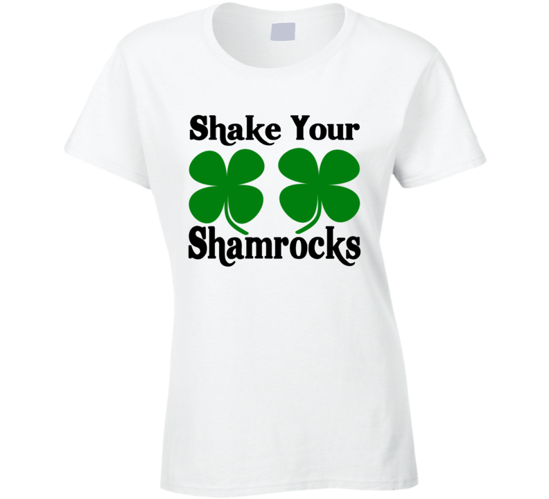 d8038600ec Shake Your Shamrocks Tee Funny St. Patrick's Day T Shirt