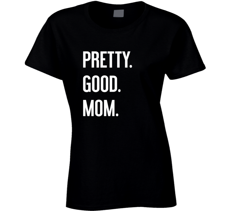 Pretty Good Mom Tee Funny Mother's Day Trendy T Shirt