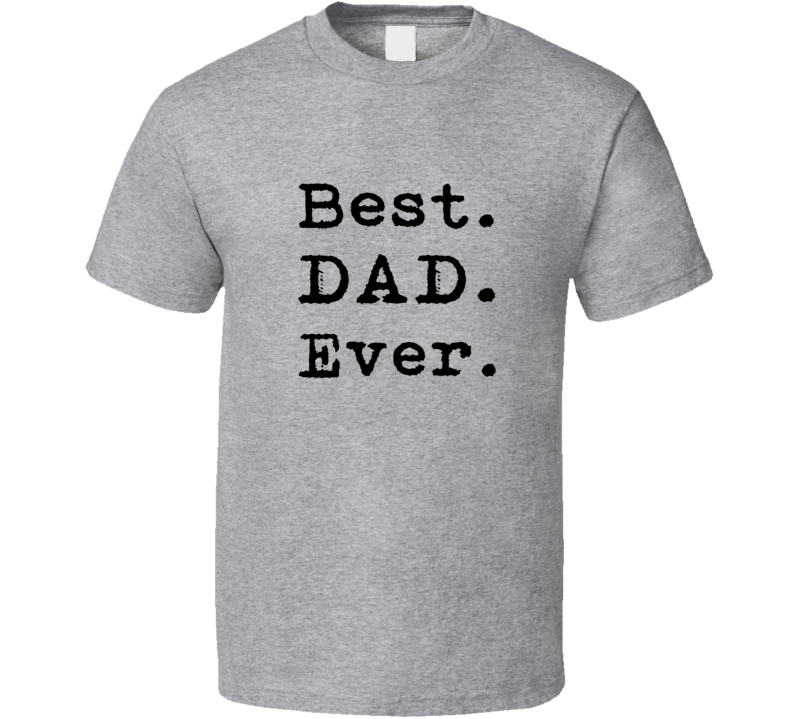 Best Dad Ever Tee Fathers Day Trendy Funny Dad T Shirt