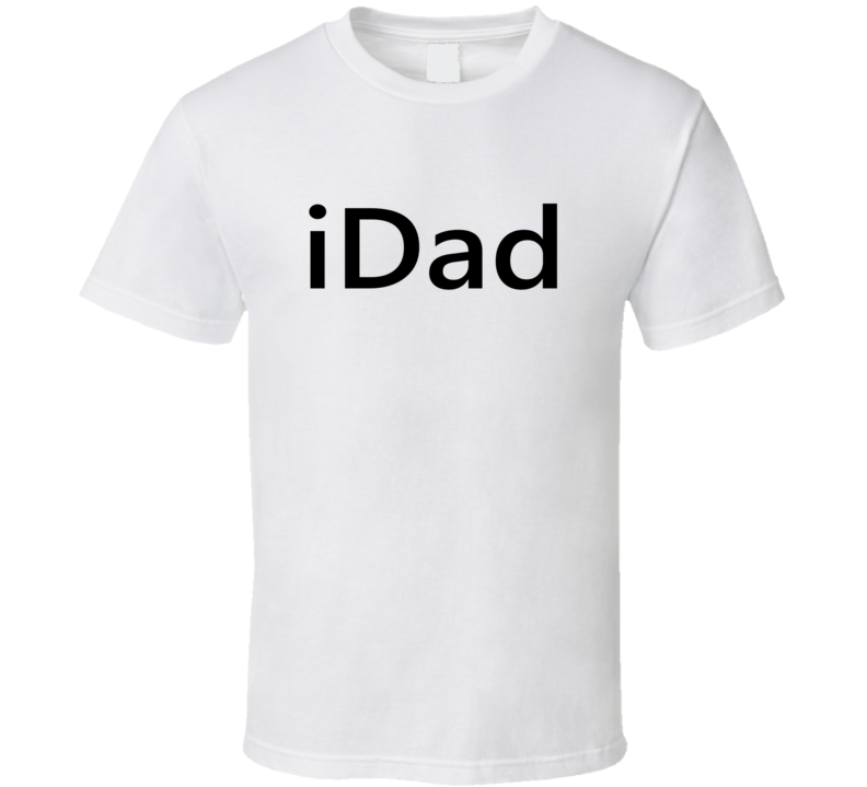 iDad Tee Trendy Fathers Day Funny Dad T Shirt