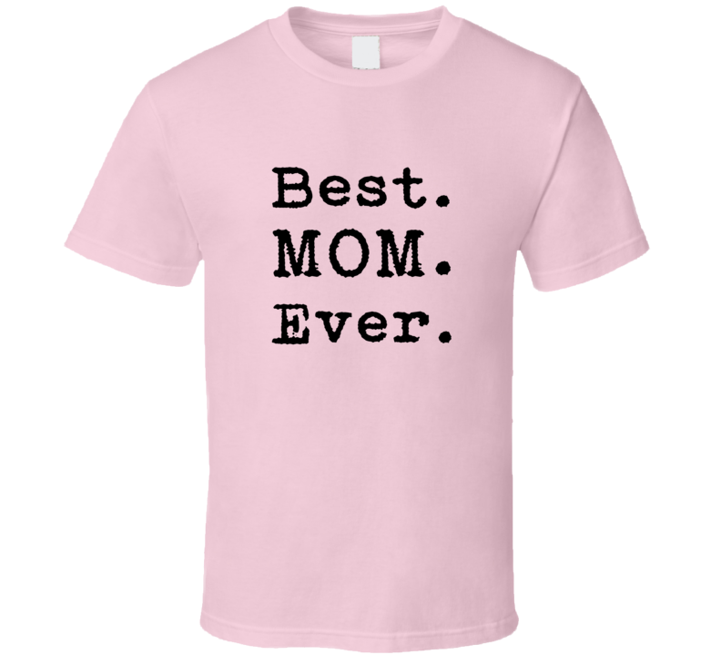 Best Mom Ever Tee Trendy Mothers Day Funny Mother T Shirt