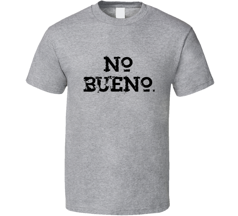 No Bueno Tee No Good Funny Trendy T Shirt
