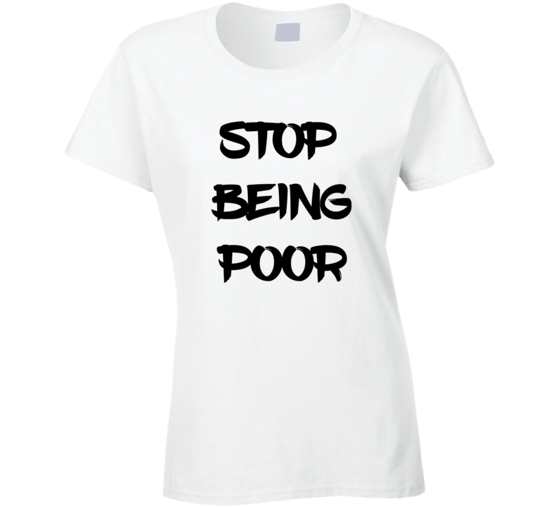 6e7f6416122cf Stop Being Poor Tee Funny Rich Kids Trendy T Shirt