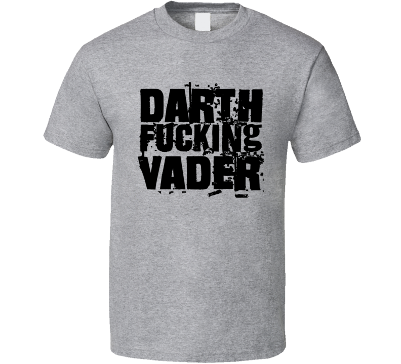 Darth Fucking Vader Tee Skywalker Star Wars Funny T Shirt