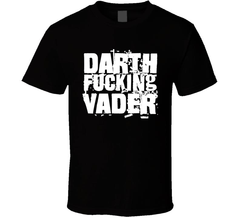 Darth Fucking Vader Tee Skywalker Star Wars Funny T Shirt
