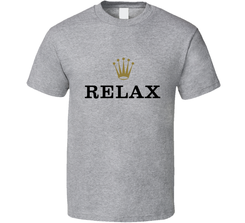 Relax Tee Trendy Fashion Rolex Inspired Funny T Shirt