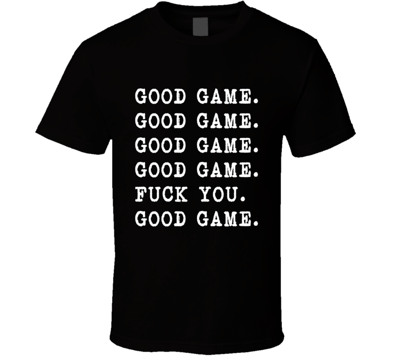 Good Game Good Game Fuck You Tee Funny Sports Fan Athletic Sport T Shirt