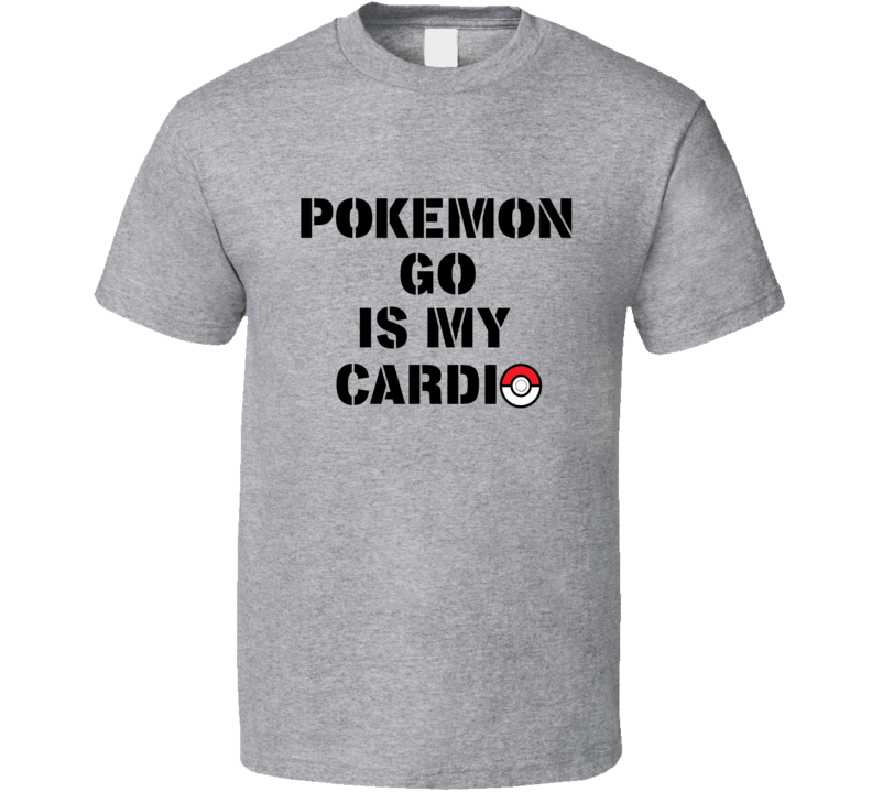 Pokemon Go Is My Cardio Tee Funny Interactive Game App Workout T Shirt