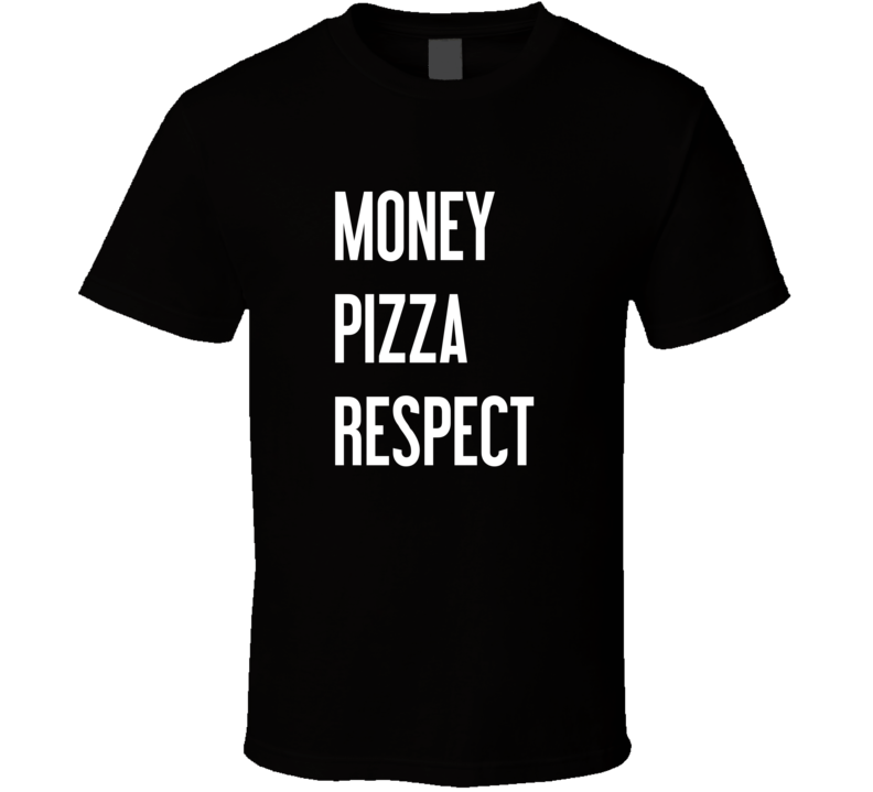 Money Pizza Respect Tee Trendy Foodie Fashion T Shirt