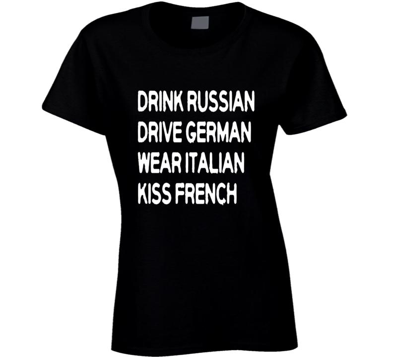 Drink Russian Drive German Wear Italian Kiss French Tee Stylish Fashion Trendy T shirt