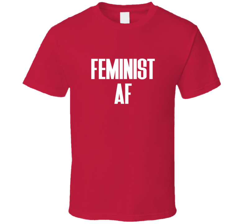 Feminist AF Tee Funny Feminism As Fuck Women's Rights Trendy Statement T Shirt
