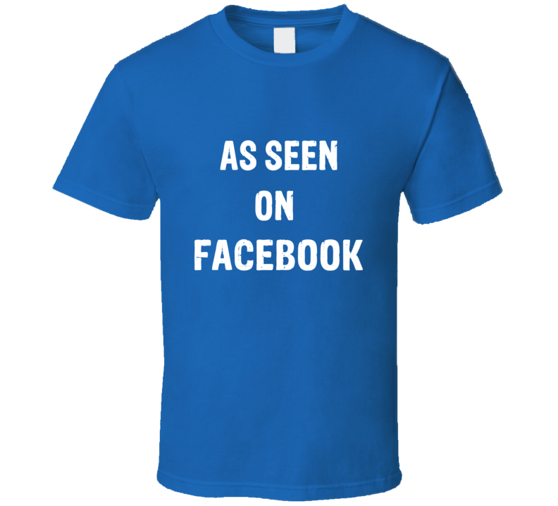 As Seen On Facebook Tee Funny Social Media FB Post Trendy T Shirt