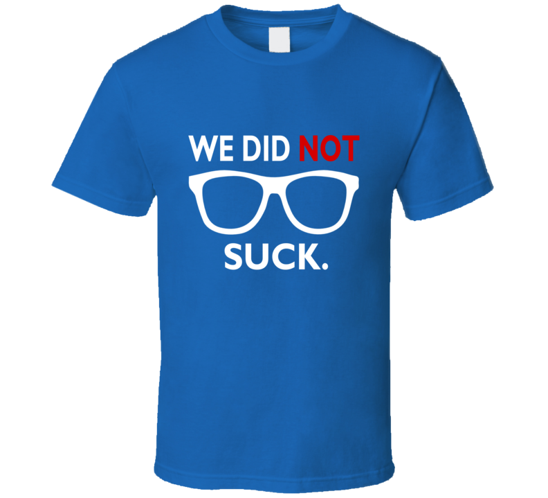 We Did Not Suck Tee Funny Sports Chicago Baseball Goat Curse World Series 2016 Tee  T Shirt