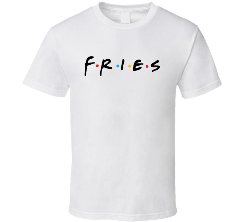 Fries Tee Funny Friends TV Show Parody Fry Foodie Trendy T Shirt