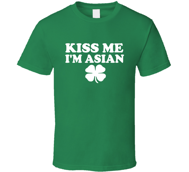Kiss Me I'm Asian Tee Funny St. Patrick's Day Drinking Party St. Patty's T Shirt