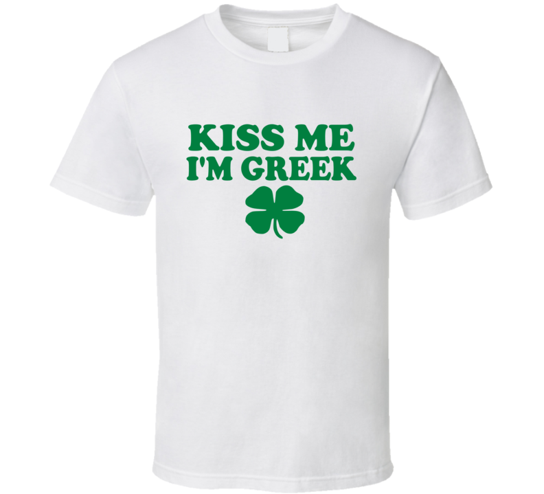 Kiss Me I'm Greek Tee Funny St. Patrick's Day Drinking Party St. Patty's T Shirt
