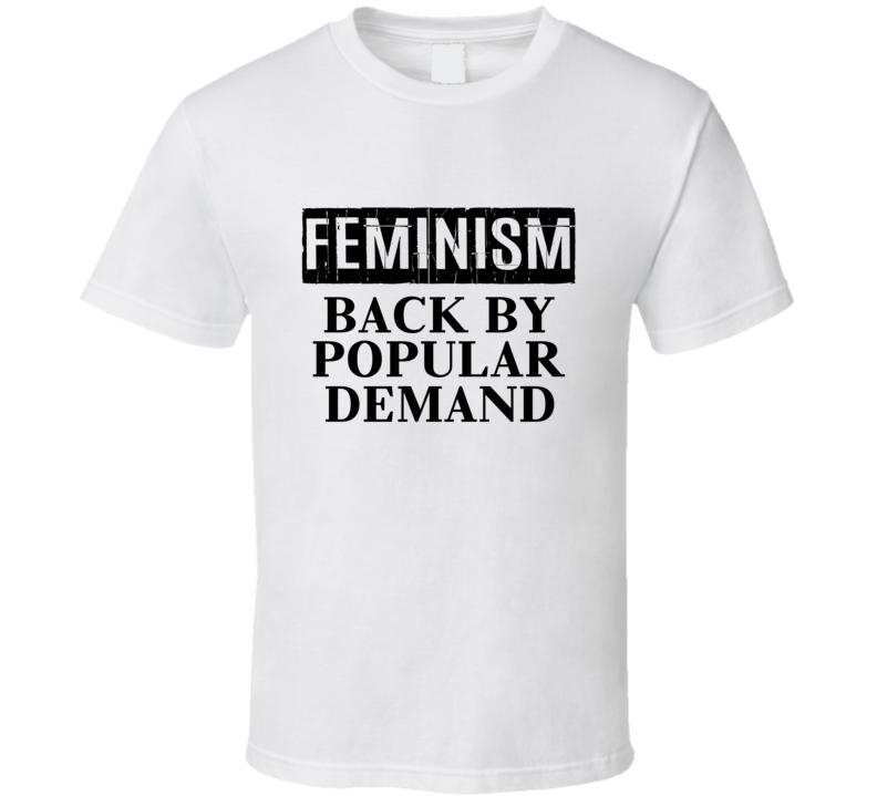 Feminism Back By Popular Demand Tee Feminist Women's Right Statement T Shirt