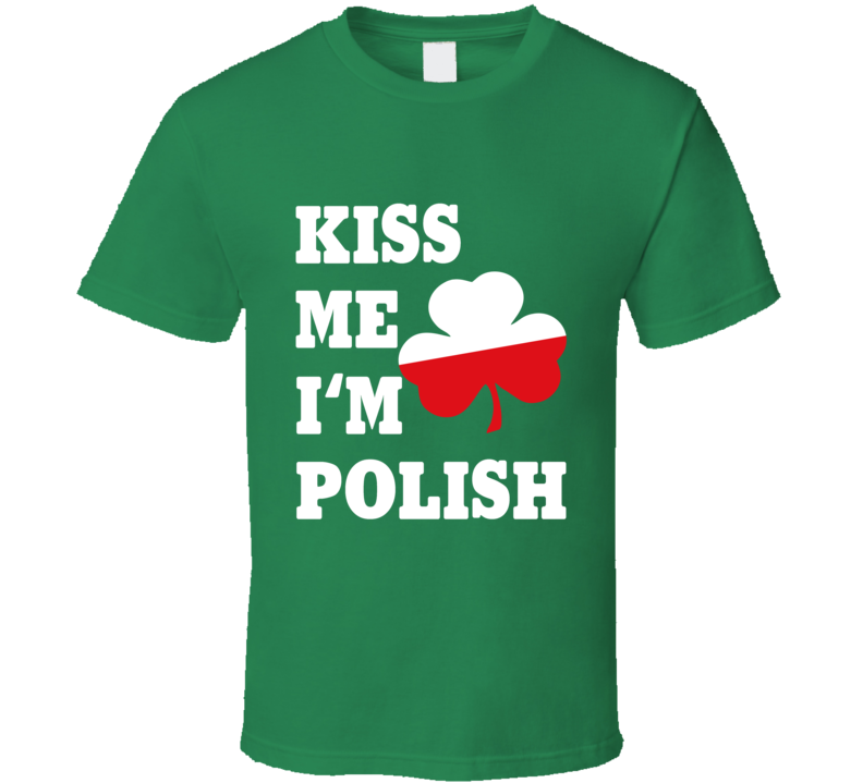 Kiss Me I'm Polish Tee Funny Irish St. Patrick's Day Drinking Party Poland St. Patty's T Shirt